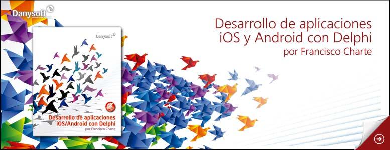 desarrollo de aplicaciones ios y android con delphi, por francisco charte