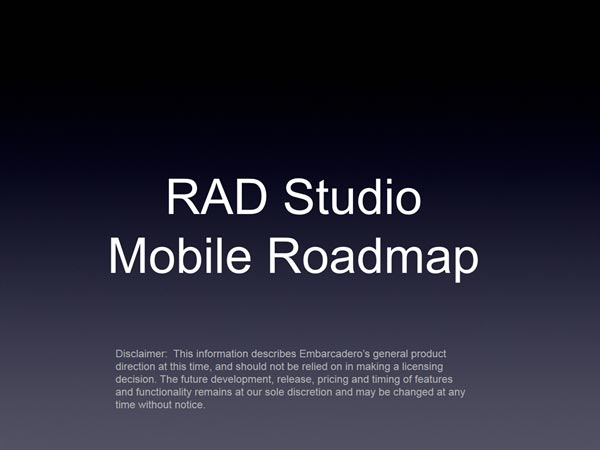 Delphi y C++Builder Mobile Roadmap, this information describes Embarcadero´s general product direction at this time